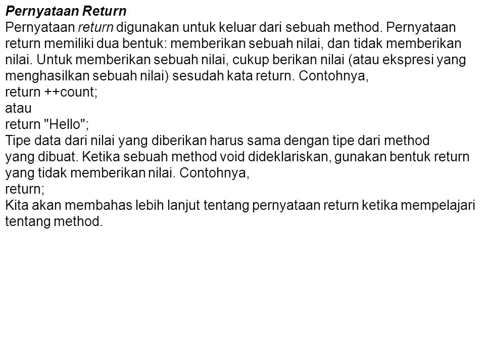Pernyataan Return Pernyataan return digunakan untuk keluar dari sebuah method. Pernyataan.