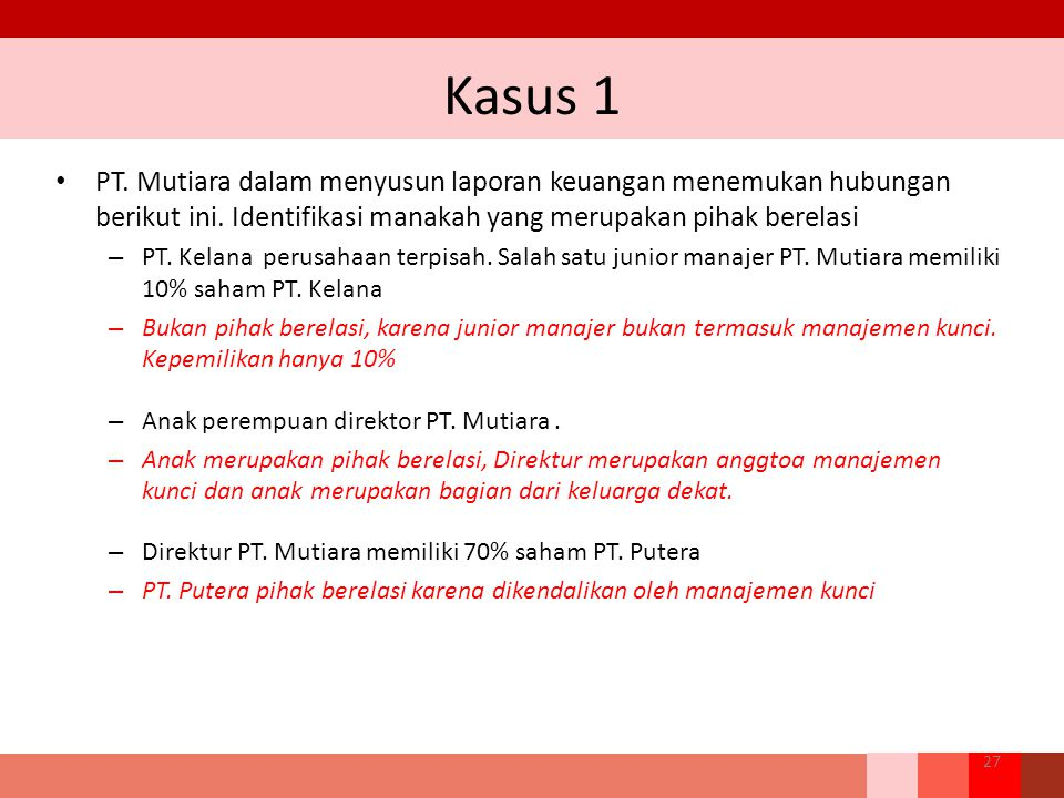 Kasus 1 PT. Mutiara dalam menyusun laporan keuangan menemukan hubungan berikut ini. Identifikasi manakah yang merupakan pihak berelasi.