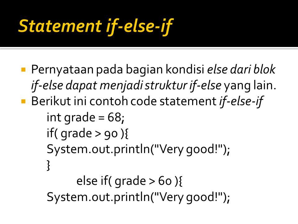 Statement if-else-if Pernyataan pada bagian kondisi else dari blok if-else dapat menjadi struktur if-else yang lain.