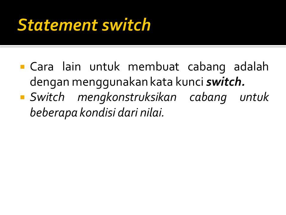 Statement switch Cara lain untuk membuat cabang adalah dengan menggunakan kata kunci switch.