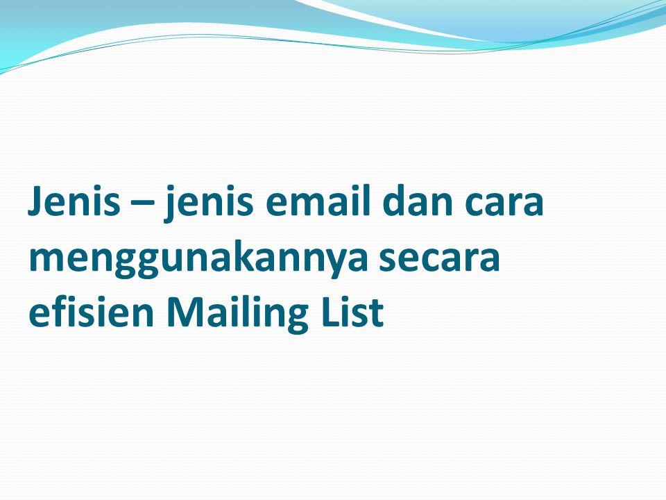 Jenis – jenis email dan cara menggunakannya secara efisien Mailing List