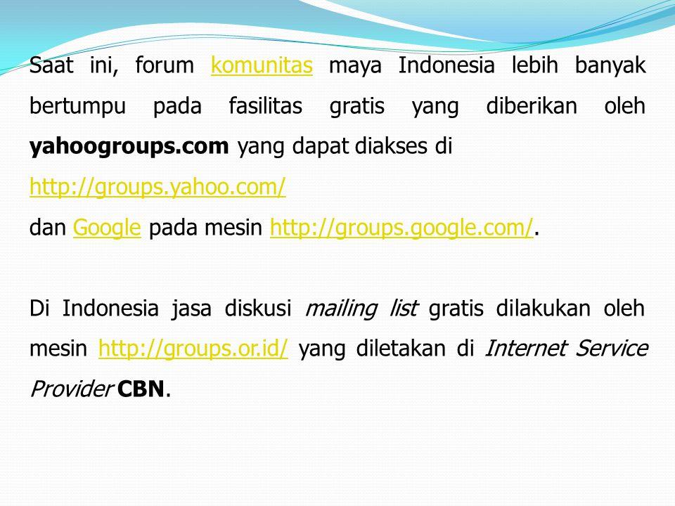 Saat ini, forum komunitas maya Indonesia lebih banyak bertumpu pada fasilitas gratis yang diberikan oleh yahoogroups.com yang dapat diakses di