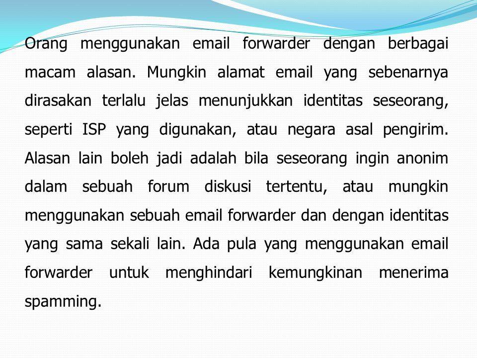Orang menggunakan email forwarder dengan berbagai macam alasan