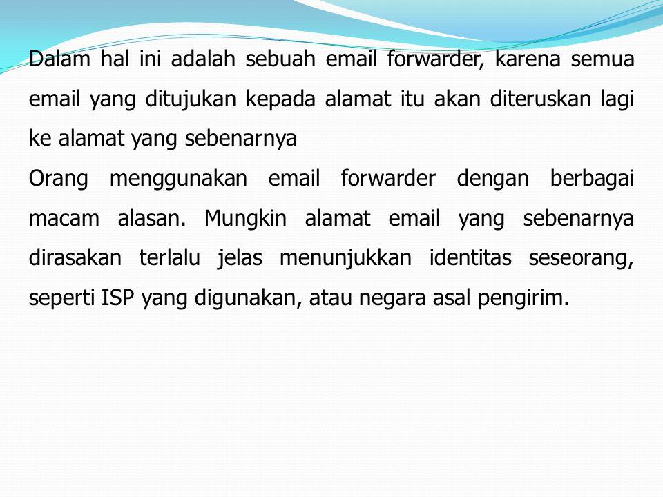 Dalam hal ini adalah sebuah email forwarder, karena semua email yang ditujukan kepada alamat itu akan diteruskan lagi ke alamat yang sebenarnya