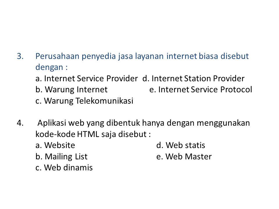 3. Perusahaan penyedia jasa layanan internet biasa disebut dengan : a