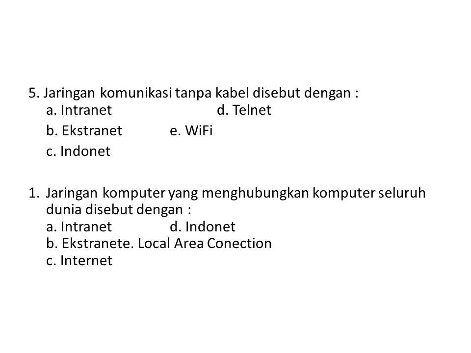 5. Jaringan komunikasi tanpa kabel disebut dengan : a. Intranet d