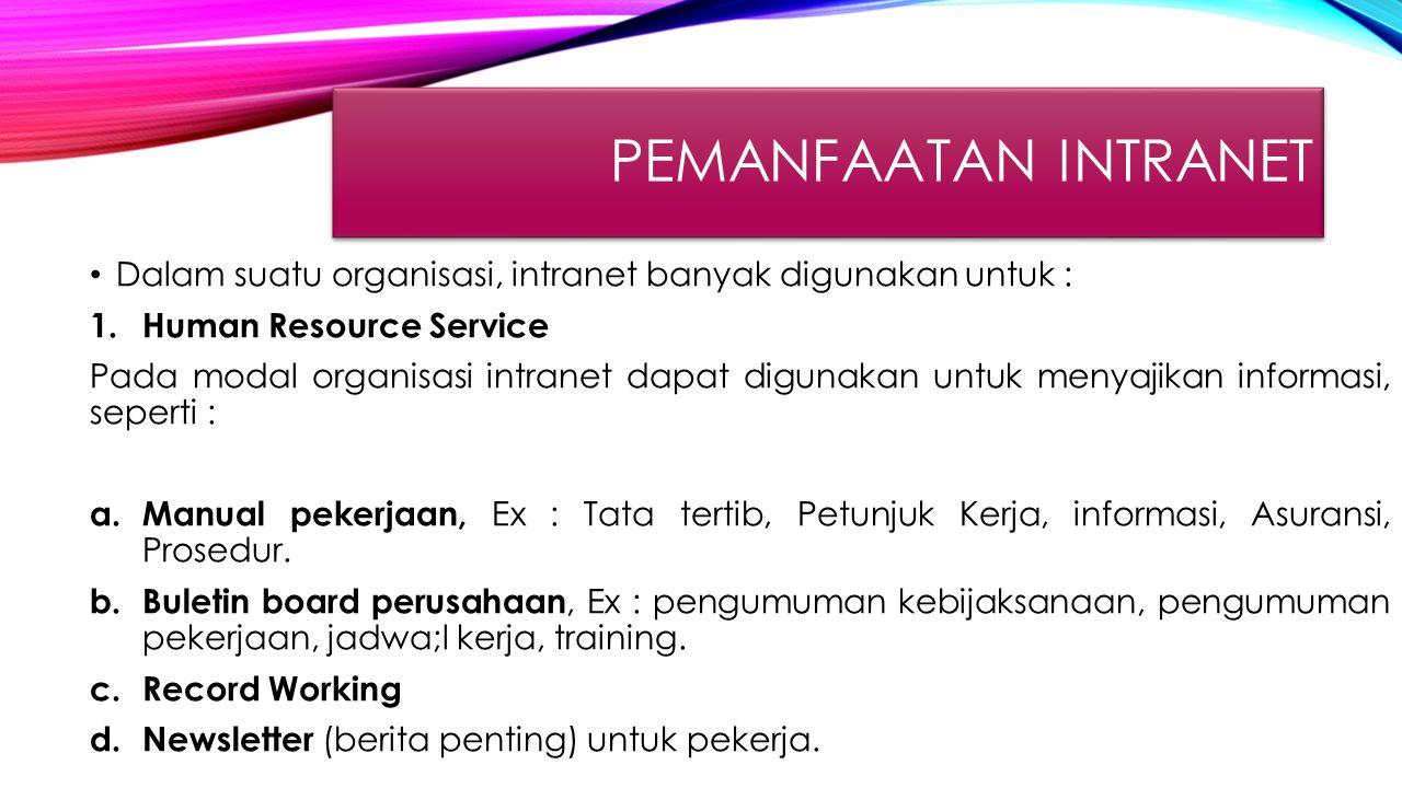 PEMANFAATAN INTRANET Dalam suatu organisasi, intranet banyak digunakan untuk : Human Resource Service.