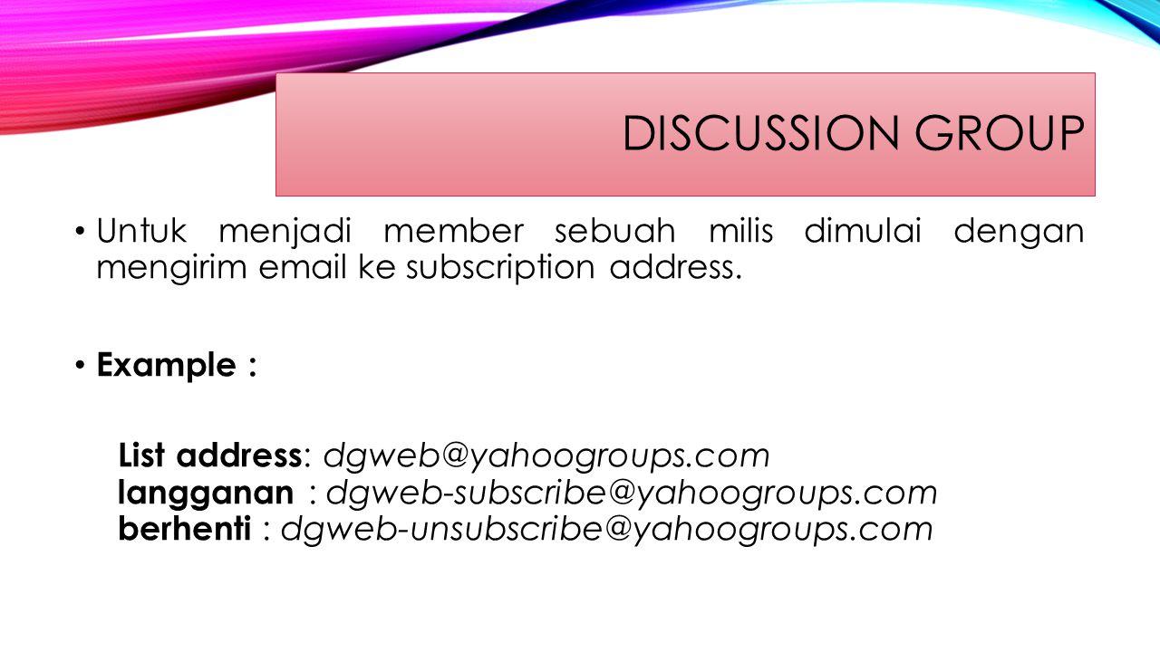 Discussion Group Untuk menjadi member sebuah milis dimulai dengan mengirim email ke subscription address.