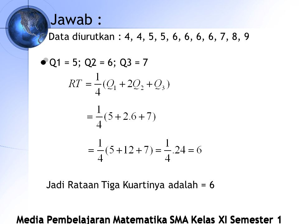 Jawab : Data diurutkan : 4, 4, 5, 5, 6, 6, 6, 6, 7, 8, 9