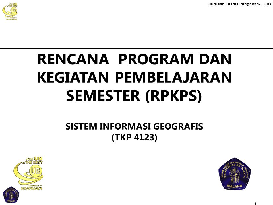 RENCANA PROGRAM DAN KEGIATAN PEMBELAJARAN SEMESTER (RPKPS) SISTEM INFORMASI GEOGRAFIS (TKP 4123)