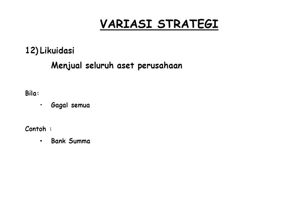 VARIASI STRATEGI Likuidasi Menjual seluruh aset perusahaan Bila: