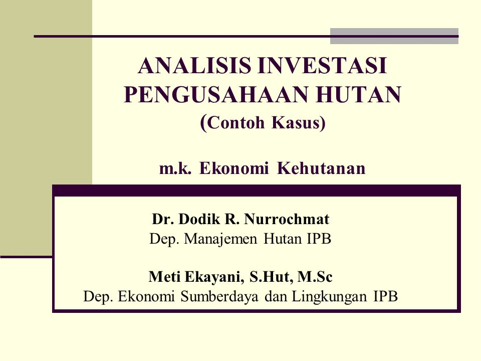 ANALISIS INVESTASI PENGUSAHAAN HUTAN (Contoh Kasus) m. k