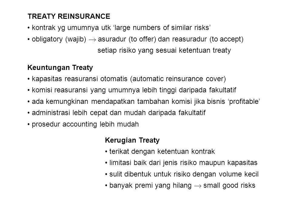 TREATY REINSURANCE kontrak yg umumnya utk 'large numbers of similar risks' obligatory (wajib)  asuradur (to offer) dan reasuradur (to accept)