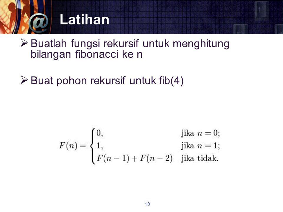 Latihan Buatlah fungsi rekursif untuk menghitung bilangan fibonacci ke n.