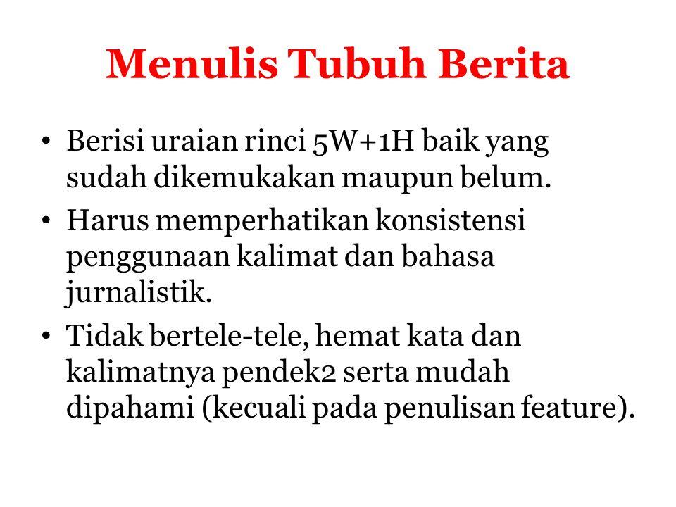 Menulis Tubuh Berita Berisi uraian rinci 5W+1H baik yang sudah dikemukakan maupun belum.