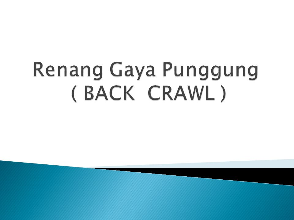 Renang Gaya Punggung ( BACK CRAWL )
