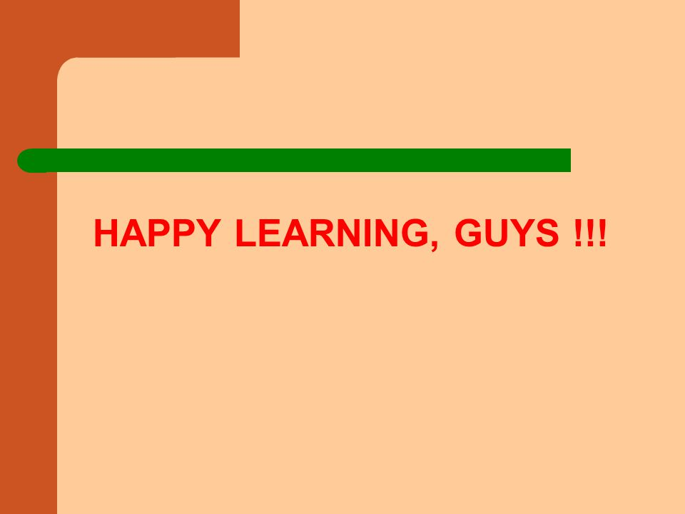 HAPPY LEARNING, GUYS !!!