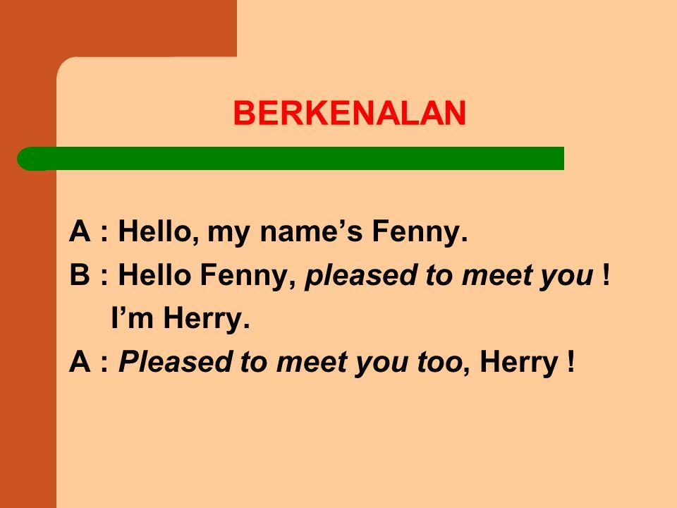 BERKENALAN A : Hello, my name's Fenny.