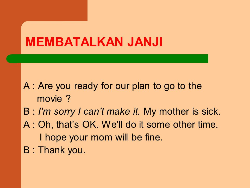 MEMBATALKAN JANJI A : Are you ready for our plan to go to the movie