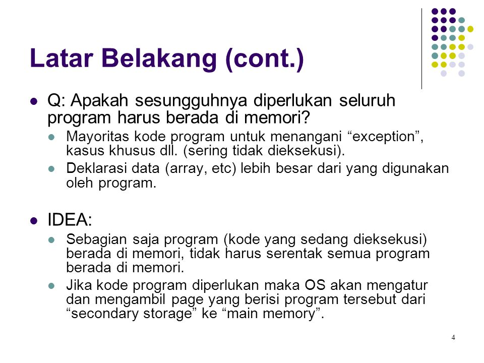 Latar Belakang (cont.) Q: Apakah sesungguhnya diperlukan seluruh program harus berada di memori