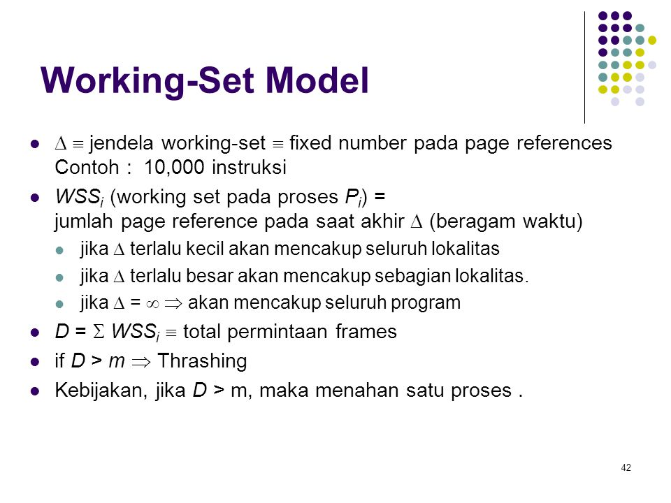 Working-Set Model   jendela working-set  fixed number pada page references Contoh : 10,000 instruksi.