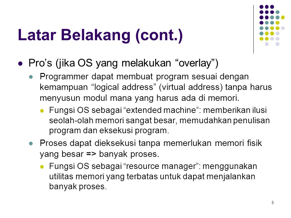 Latar Belakang (cont.) Pro's (jika OS yang melakukan overlay )