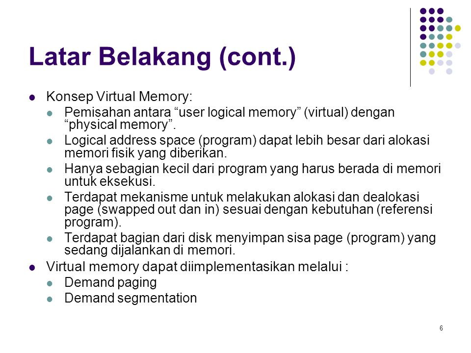 Latar Belakang (cont.) Konsep Virtual Memory: