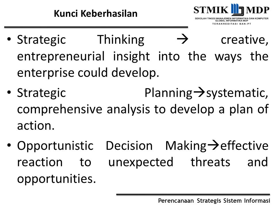 Kunci Keberhasilan Strategic Thinking  creative, entrepreneurial insight into the ways the enterprise could develop.