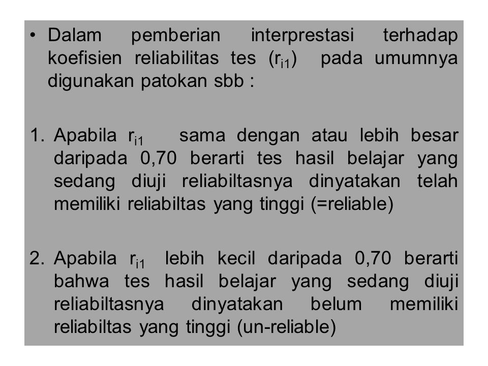 Dalam pemberian interprestasi terhadap koefisien reliabilitas tes (ri1) pada umumnya digunakan patokan sbb :