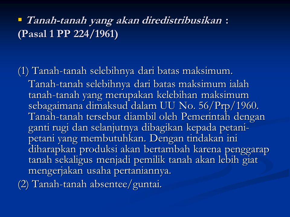 Tanah-tanah yang akan diredistribusikan : (Pasal 1 PP 224/1961)