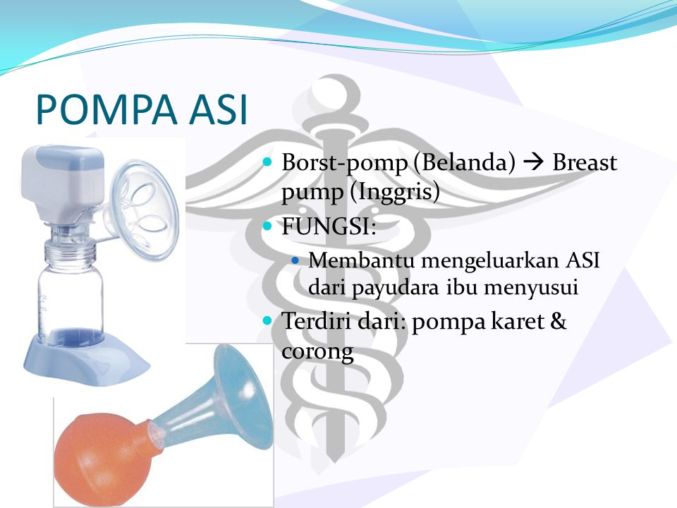POMPA ASI Borst-pomp (Belanda)  Breast pump (Inggris) FUNGSI: