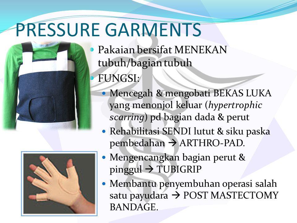 PRESSURE GARMENTS Pakaian bersifat MENEKAN tubuh/bagian tubuh FUNGSI: