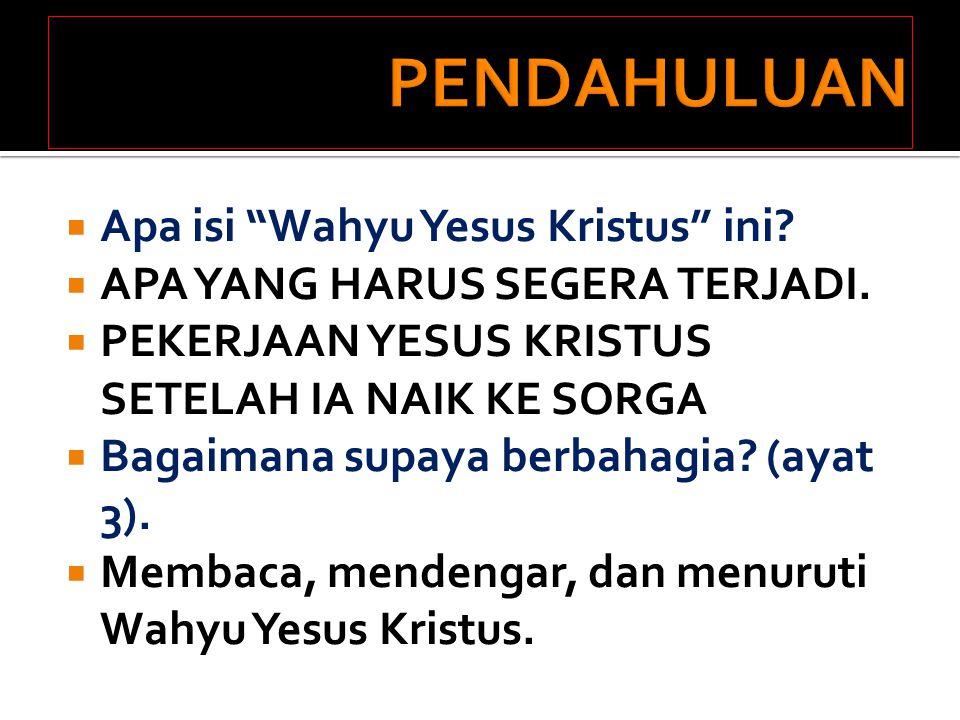 PENDAHULUAN Apa isi Wahyu Yesus Kristus ini