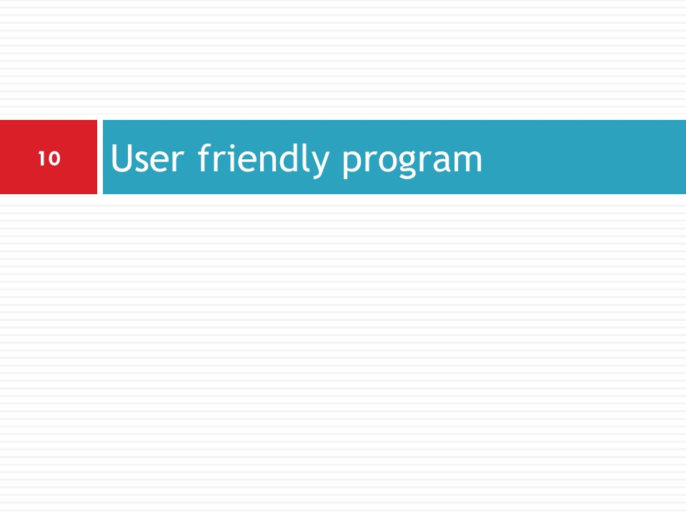 User friendly program