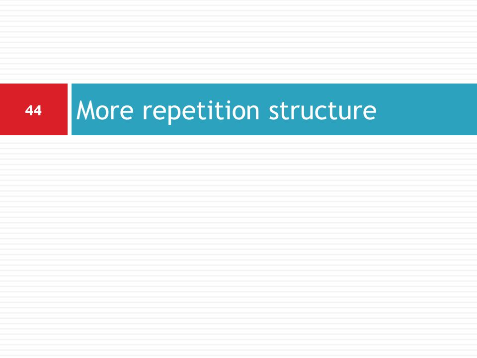 More repetition structure