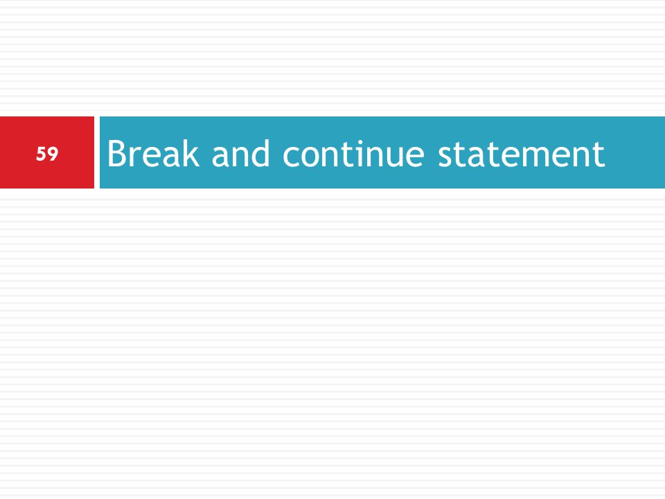 Break and continue statement