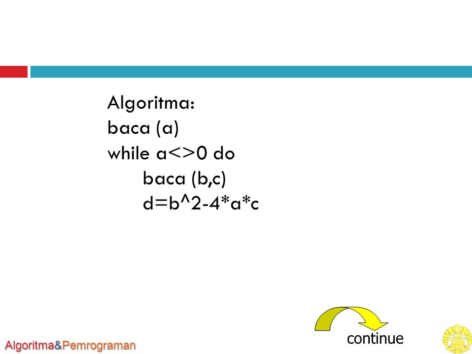 Algoritma: baca (a) while a<>0 do baca (b,c) d=b^2-4*a*c
