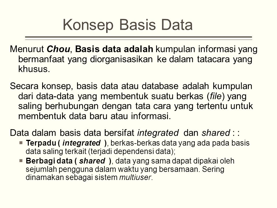 Konsep Basis Data Menurut Chou, Basis data adalah kumpulan informasi yang bermanfaat yang diorganisasikan ke dalam tatacara yang khusus.
