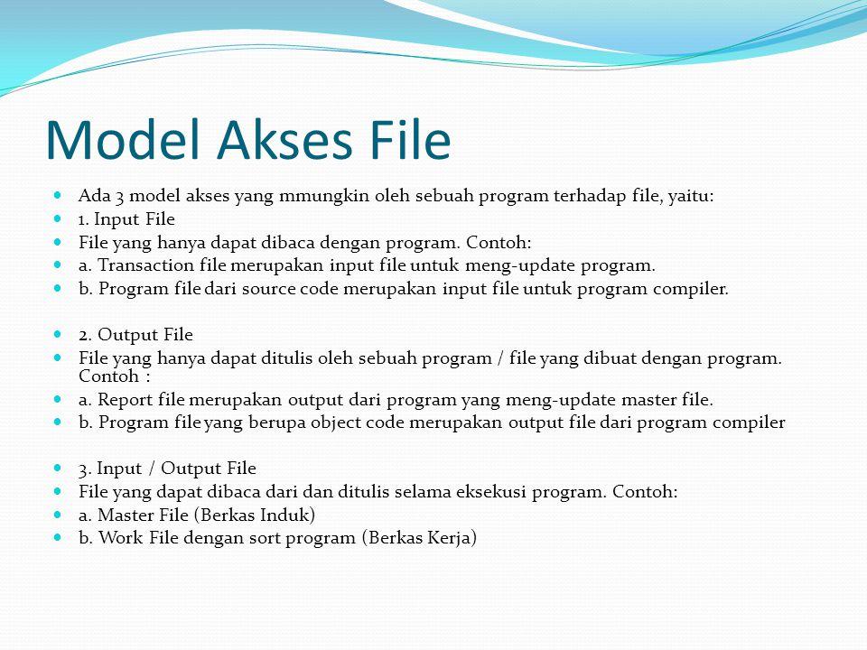 Model Akses File Ada 3 model akses yang mmungkin oleh sebuah program terhadap file, yaitu: 1. Input File.