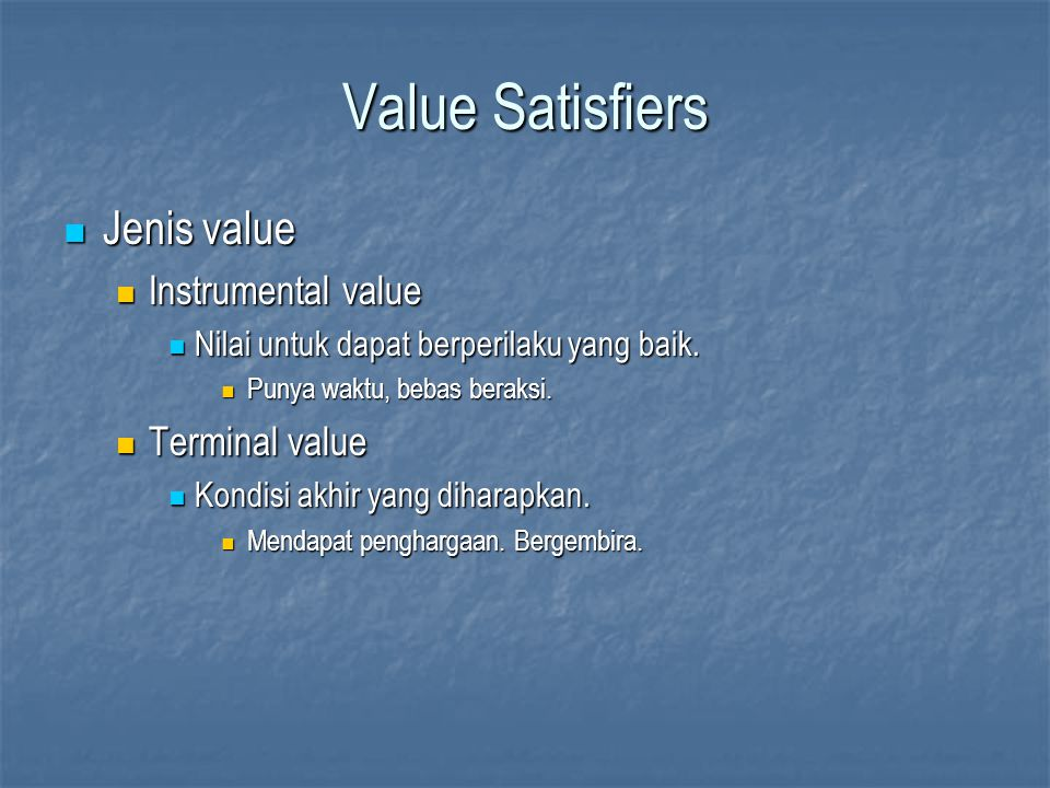 Value Satisfiers Jenis value Instrumental value Terminal value