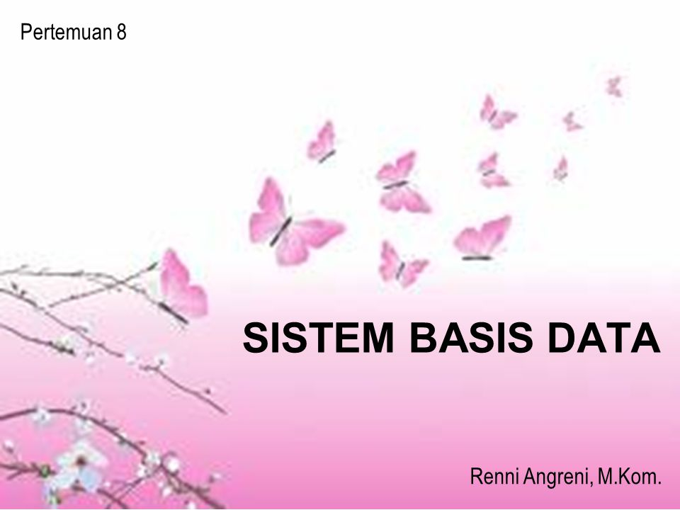 Pertemuan 8 SISTEM BASIS DATA Renni Angreni, M.Kom.