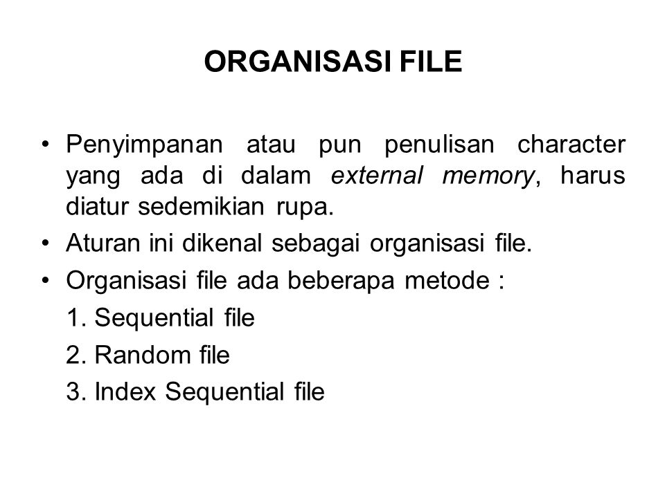 ORGANISASI FILE Penyimpanan atau pun penulisan character yang ada di dalam external memory, harus diatur sedemikian rupa.
