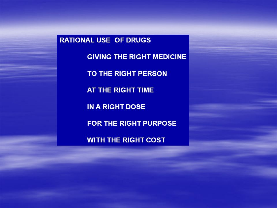 RATIONAL USE OF DRUGS GIVING THE RIGHT MEDICINE. TO THE RIGHT PERSON. AT THE RIGHT TIME. IN A RIGHT DOSE.