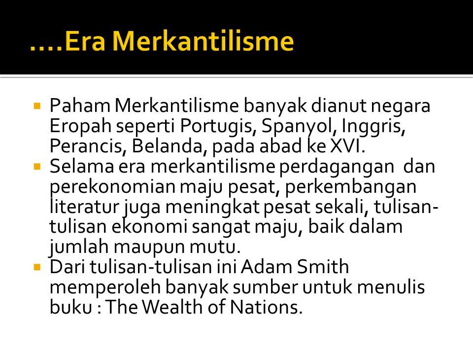 ....Era Merkantilisme Paham Merkantilisme banyak dianut negara Eropah seperti Portugis, Spanyol, Inggris, Perancis, Belanda, pada abad ke XVI.