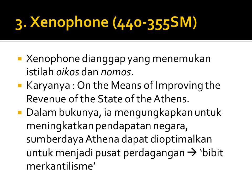 3. Xenophone (440-355SM) Xenophone dianggap yang menemukan istilah oikos dan nomos.