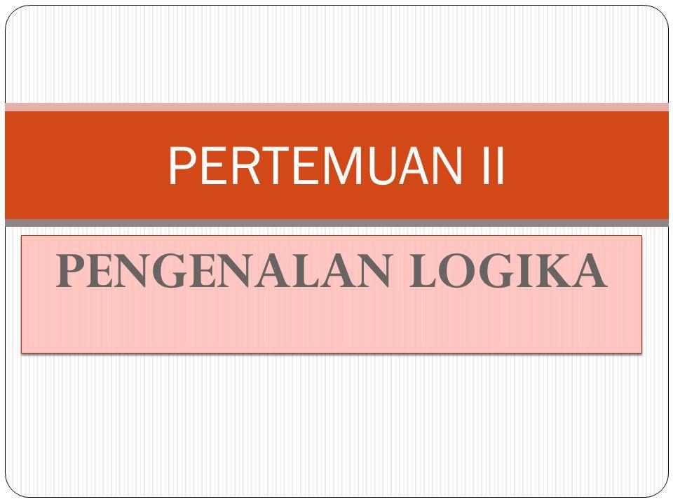 PERTEMUAN II PENGENALAN LOGIKA