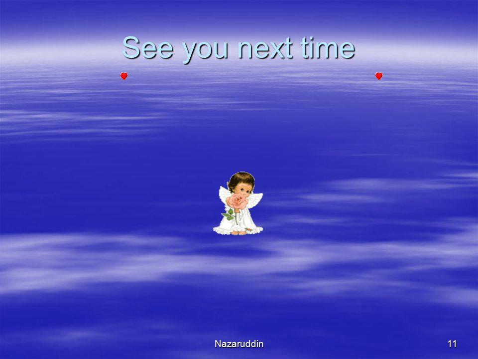 See you next time Nazaruddin