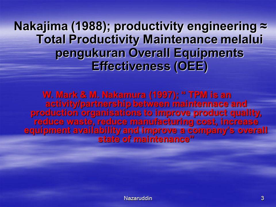 Nakajima (1988); productivity engineering ≈ Total Productivity Maintenance melalui pengukuran Overall Equipments Effectiveness (OEE)