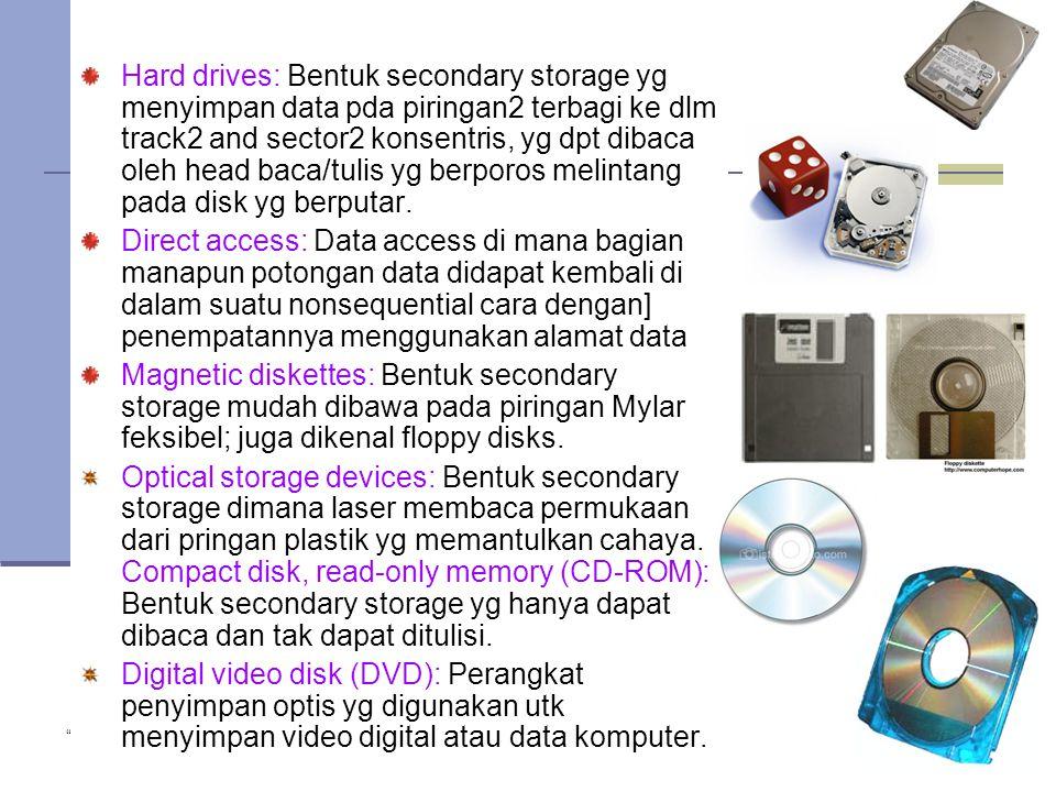 Hard drives: Bentuk secondary storage yg menyimpan data pda piringan2 terbagi ke dlm track2 and sector2 konsentris, yg dpt dibaca oleh head baca/tulis yg berporos melintang pada disk yg berputar.