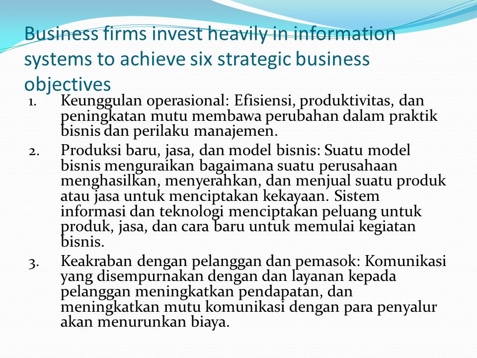 Business firms invest heavily in information systems to achieve six strategic business objectives